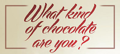 What Kind of Chocolate Are You?